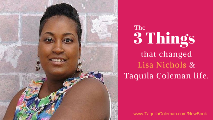 The Three Things That Changed Lisa Nichols & Taquila Coleman Life