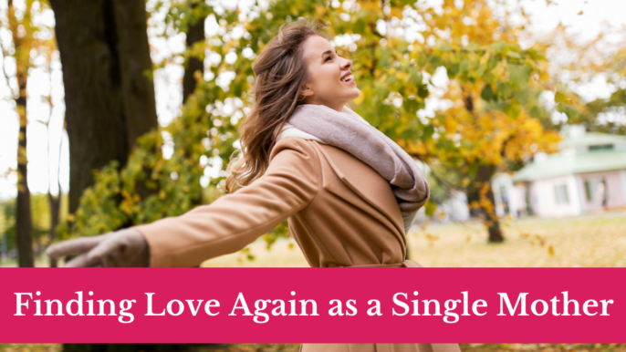 How Single Mothers Can Find Love Again?