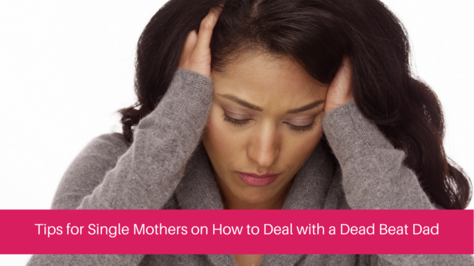 Tips to Help Single Mothers Deal With A DeadBeat Dad